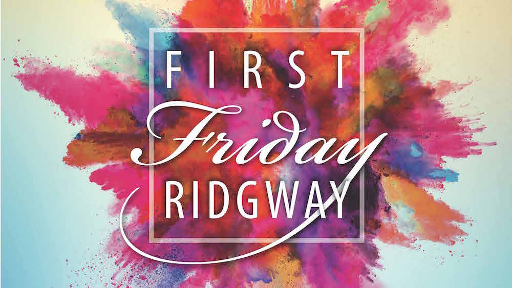 Come Out & See What's Happening on Ridgway First Fridays